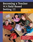 Becoming a Teacher in a Field-Based Setting: An Introduction to Education and Classrooms (with InfoTrac)
