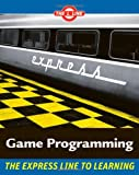 Game Programming, The Express Line to Learning