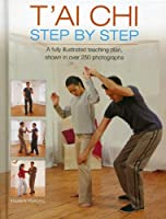 T'ai Chi Step By Step: A fully illustrated teaching plan, shown in over 250 photographs