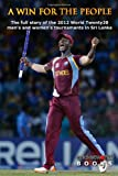Cricket World A Win For The People: The Story Of The 2012 World Twenty20: A Cricket World book