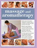 The Complete Book of Massage and Aromatherapy: A practical illustrated step-by-step guide to acheiving relaxation and well-being with top-to-toe body treatments and essential oils