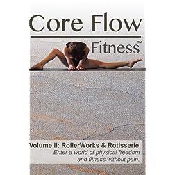 Core Flow Fitness - Volume II: RollerWorks & Rotisserie
