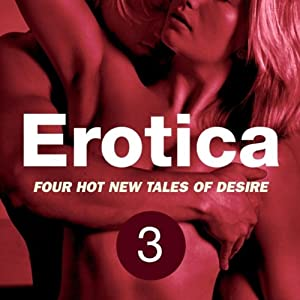 Erotica Volume 3: Four Hot New Tales of Desire Audiobook