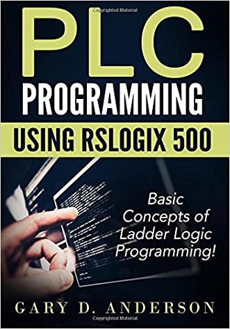 PLC Programming using RSLogix 500: Basic Concepts of Ladder Logic Programming! (Volume 1)