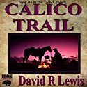 Calico Trail (       UNABRIDGED) by David R. Lewis Narrated by David R. Lewis