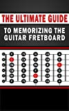 The Ultimate Guide to Memorizing the Guitar Fretboard