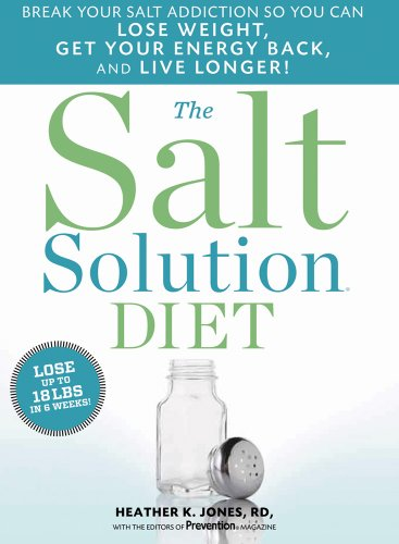 The Salt Solution Diet: Break your salt addiction so you can lose weight, get your energy back, and live longer! by Heather K. Jones