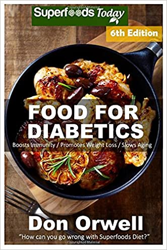 Food For Diabetics: Over 220 Diabetes Type-2 Quick & Easy Gluten Free Low Cholesterol Whole Foods Diabetic Recipes full of Antioxidants & ... Weight Loss Transformation) (Volume 100)