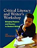 Critical Literacy and Writer's Workshop: Bringing Purpose and Passion to Student Writing