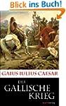 Der Gallische Krieg: �bersetzt, einge...