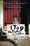 Stop Dating the Church!: Fall in Love with the Family of God (Lifechange Books) (1590523652) by Harris, Joshua