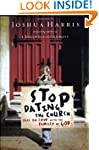 Stop Dating the Church!: Fall in Love...