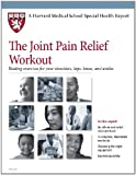 Harvard Medical School The Joint Pain Relief Workout: Healing exercises for your shoulders, hips, knees, and ankles (Harvard Medical School Special Health Reports)