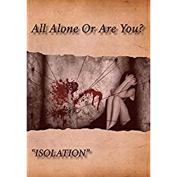 """Isolation"" All Alone Or Are You?"