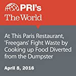 At This Paris Restaurant, 'Freegans' Fight Waste by Cooking up Food Diverted from the Dumpster | Adeline Sire