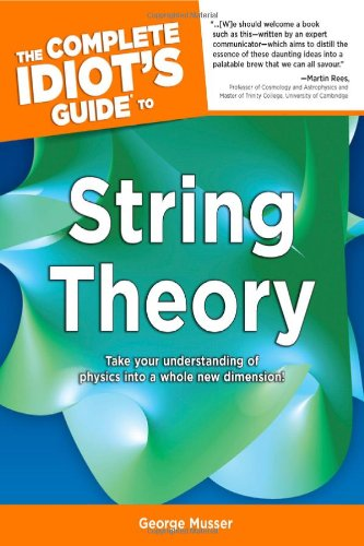The Complete Idiot's Guide to String Theory (Idiot's Guides)