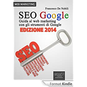 SEO Google. Guida al web marketing con gli strumenti di Google (Italian Edition)