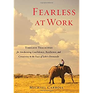Learn more about the book, Fearless at Work: Timeless Teachings for Awakening Confidence