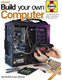 Build Your Own Computer: The Complete Step-by-step Manual to Constructing a PC That's Right for You