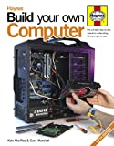 Build Your Own Computer: The Complete Step-by-step Manual to Constructing a PC Thats Right for You
