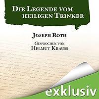 Die Legende vom heiligen Trinker Hörbuch von Joseph Roth Gesprochen von: Helmut Krauss