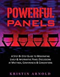 img - for Powerful Panels: A Step-By-Step Guide to Moderating Lively and Informative Panel Discussions at Meetings, Conferences and Conventions book / textbook / text book