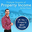 Multiple Streams of Property Income Hörbuch von Rob Moore Gesprochen von: Rob Moore