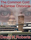 The Common Cold: A Zombie Chronicle (TCC: A Zombie Chronicle Book 1)