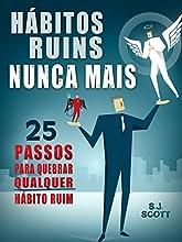 Hábitos Ruins Nunca Mais: 25 Passos para Quebrar QUALQUER Hábito Ruim