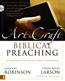The Art and Craft of Biblical Preaching: A Comprehensive Resource for Today's Communicators (0310252482) by Robinson, Haddon