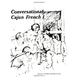 Conversational Cajun French I (French and English Edition) ~ Randall P. Whatley