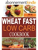 Wheat Fast Low Carb CookBook for Weight Loss: Top 49 Wheat Free Beginners Recipes, Who Want to Lose Belly Fat Without Dieting and Prevent Diabetes. (English Edition)