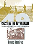 img - for Crossing the 49th Parallel: Migration from Canada to the United States, 1900-1930 by Bruno Ramirez (2001-03-15) book / textbook / text book