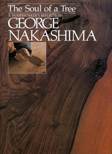 The Soul of a Tree: A Master Woodworkers Reflections: A Master Woodworkers Reflections