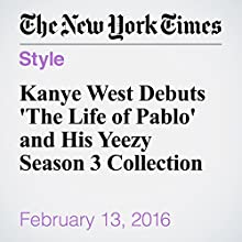 Kanye West Debuts 'The Life of Pablo' and His Yeezy Season 3 Collection Other by Joe Coscarelli Narrated by Kristi Burns