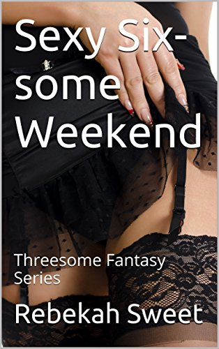 Sexy Six-some Weekend: Threesome Fantasy Series (Ginger and Shae Threesome Series Book 3) (Sexy Ginger)