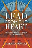 Lead From The Heart: Transformational Leadership For The 21st Century