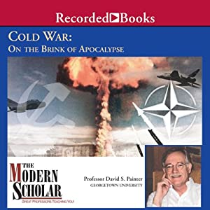 The Modern Scholar: Cold War: On the Brink of Apocalypse | [Professor David Painter]