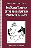 img - for The Soviet Takeover of the Polish Eastern Provinces, 1939-41 (Studies in Russia and East Europe) book / textbook / text book