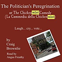 The Politician's Peregrination: Or The Chicken$#!t Comedy Audiobook by Craig Brownlie Narrated by Angus Freathy