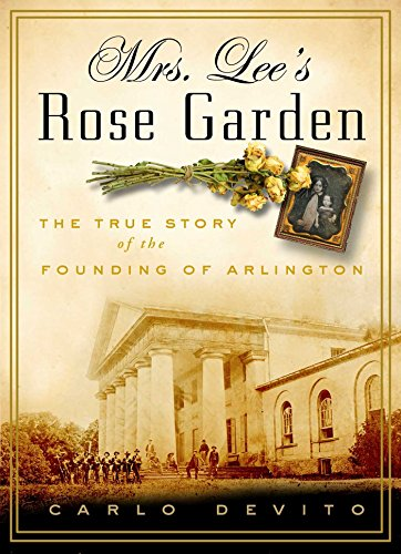 Mrs. Lee's Rose Garden: The True Story of the Founding of Arlington National Cemetery PDF