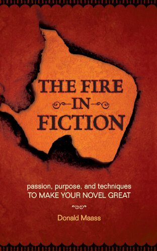 Image of The Fire in Fiction: Passion, Purpose and Techniques to Make Your Novel Great