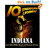 10 Treasure Legends! Indiana: Lost Gold, Hidden Hoards and Fantastic Fortunes