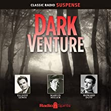 Dark Venture Radio/TV Program by  Original Radio Broadcast Narrated by William Conrad, Elliott Lewis, Jack Moyles