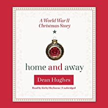 Home and Away: A World War II Christmas Story (       UNABRIDGED) by Dean Hughes Narrated by Kirby Heyborne