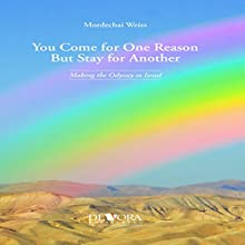 You Come for One Reason but Stay for Another: Making the Odyssey to Israel Audiobook by Mordechai Weiss Narrated by Shlomo Zacks