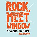 Rock Meet Window: A Father-Son Story Audiobook by Jason Good Narrated by Aaron Abano