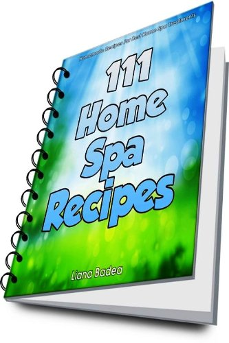 Book: 111 Home Spa Recipes by Liana Badea