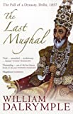 William Dalrymple The Last Mughal: The Fall of a Dynasty, Delhi, 1857