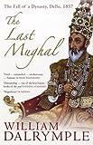 William Dalrymple The Last Mughal: The Fall of a Dynasty, Delhi, 1857
